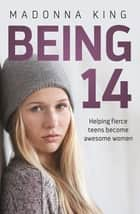 Being 14 ebook by Madonna King