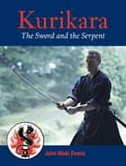 Kurikara - The Sword and the Serpent ebook by John Maki Evans, Natanaga Zhander