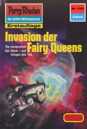 "Perry Rhodan 1163: Invasion der Fairy Queens (Heftroman) - Perry Rhodan-Zyklus ""Die endlose Armada"" ebook by Thomas Ziegler"