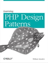 Learning PHP Design Patterns ebook by William Sanders