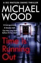 Time Is Running Out (DCI Matilda Darke Thriller, Book 7) ebook by Michael Wood