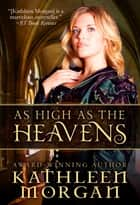 As High As the Heavens ebook by Kathleen Morgan