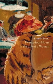 Twenty-Four Hours in the Life of a Woman ebook by Stefan Zweig,Anthea Bell,B.W. Huebsch