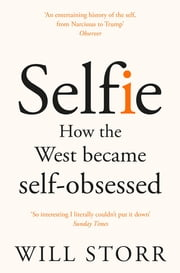 Selfie - How the West Became Self-Obsessed ebook by Will Storr