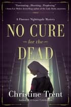 No Cure for the Dead - A Florence Nightingale Mystery ebook by Christine Trent