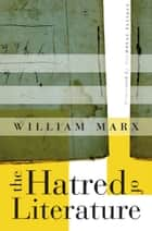 The Hatred of Literature eBook by William Marx
