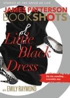 Little Black Dress eBook por James Patterson,Emily Raymond