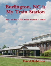 My Train Station is Burlington, NC ebook by David Robinson