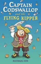 Captain Codswallop and the Flying Kipper ebook by Michael Cox