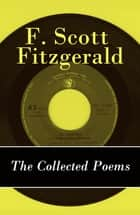 The Collected Poems of F. Scott Fitzgerald ebook by Fitzgerald, Francis Scott