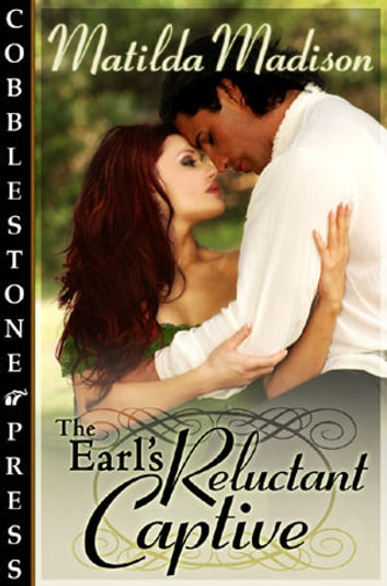 The Earl's Reluctant Captive ebook by Matilda Madison