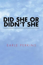 DID SHE OR DIDN'T SHE ebook by Earle Perkins