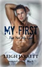 My First But Not My Last ebook by Leigh Jarrett,Gavin E. Black