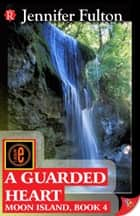 A Guarded Heart ebook by Jennifer Fulton