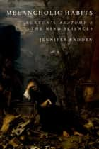 Melancholic Habits - Burton's Anatomy & the Mind Sciences ebook by Jennifer Radden