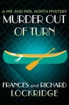 Murder Out of Turn ebook by Frances Lockridge, Richard Lockridge