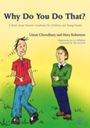 Why Do You Do That? - A Book about Tourette Syndrome for Children and Young People ebook by Uttom Chowdhury,Mary Robertson