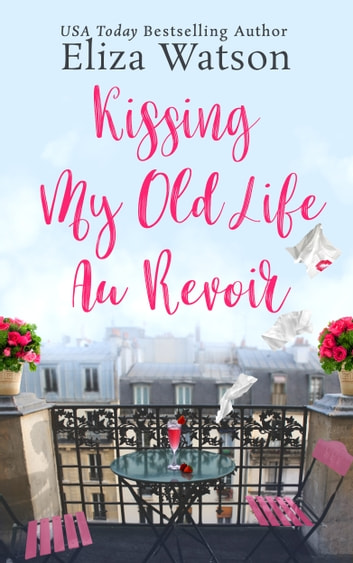 Kissing My Old Life Au Revoir ebook by Eliza Watson