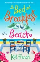 The Bed and Breakfast on the Beach - A feel-good, funny read about best friends and taking chances! 電子書 by Kat French