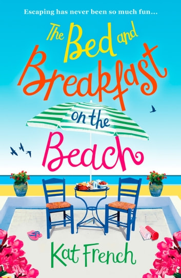 The Bed and Breakfast on the Beach - A feel-good, funny read about best friends and taking chances! ebook by Kat French