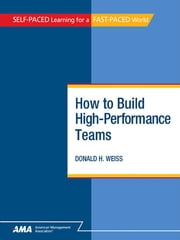 How To Build High-Performance Teams: EBook Edition ebook by Donald H. WEISS