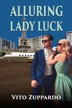 Alluring Lady Luck ebook by vito zuppardo