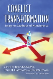Conflict Transformation - Essays on Methods of Nonviolence ebook by Rhea A. DuMont,,Tom H. Hastings,Emiko Noma