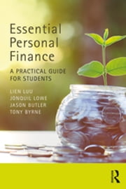 Essential Personal Finance - A Practical Guide for Students ebook by Lien Luu, Jonquil Lowe, Jason Butler,...