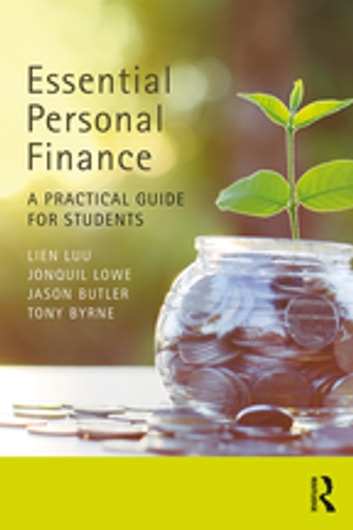 Essential Personal Finance - A Practical Guide for Students ebook by Lien Luu,Jonquil Lowe,Jason Butler,Tony Byrne