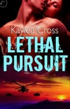 Lethal Pursuit ebook by Kaylea Cross
