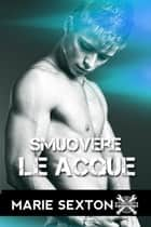 Smuovere le acque ebook by Marie Sexton, Valentina Andreose