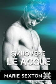 Smuovere le acque ebook by Marie Sexton