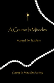 A Course in Miracles: Original Edition Manual for Teachers ebook by Course In Miracles Society