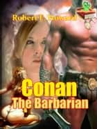Conan The Barbarian, 20 Conan Stories ebook by Robert E. Howard