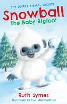 Snowball the Baby Bigfoot ebook by Ruth Symes, Tina Macnaughton