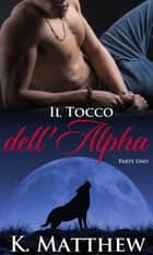 Il Tocco dell'Alpha ebook by K. Matthew