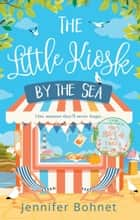 The Little Kiosk By The Sea: A Perfect Summer Beach Read ebook by Jennifer Bohnet