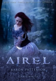 Airel: The Discovering - Book 2, Parts 2-4 in the Airel Saga - Young Adult Paranormal Romance ebook by Aaron Patterson,Chris White