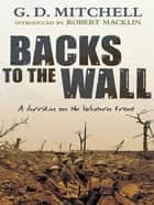Backs to the Wall - A larrikin on the Western Front ebook by GD Mitchell, Robert Macklin