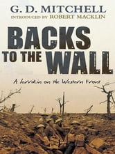 Backs to the Wall - A larrikin on the Western Front ebook by G.D. Mitchell