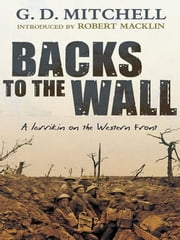 Backs to the Wall - A larrikin on the Western Front ebook by G.D. Mitchell,Robert Macklin