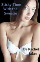 Sticky-Time with the Sweetie ebook by Rachel Jakes