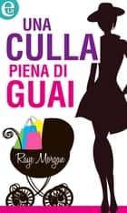 Una culla piena di guai (eLit) eBook by Raye Morgan