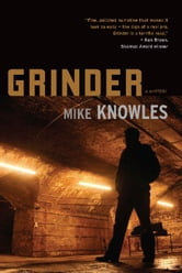 Grinder: A Mystery ebook by Knowles, Mike