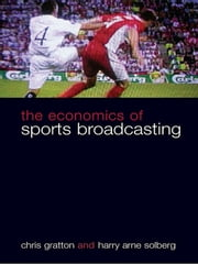 The Economics of Sports Broadcasting ebook by Chris Gratton,Harry Arne Solberg