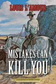 Mistakes Can Kill You - A Collection of Western Stories ebook by Louis L'Amour