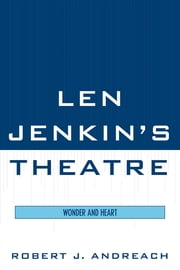 Len Jenkin's Theatre - Wonder and Heart ebook by Robert J. Andreach