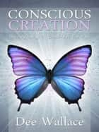 Conscious Creation ebook by Dee Wallace