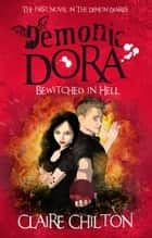 Demonic Dora - Bewitched in Hell ebook by Claire Chilton