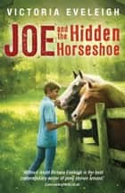 Joe and the Hidden Horseshoe - A boy and his horses, Book 1 ebook by Victoria Eveleigh